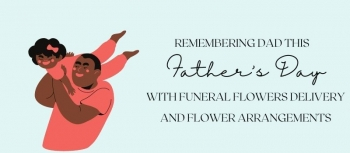 Remembering Dad This Father's Day with Funeral Flowers Delivery and Flower Arrangements
