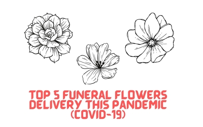 Top 5 Funeral Flowers Delivery this Pandemic (COVID-19)